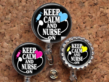 Badge Reel - Keep Calm and Nurse On - Choice of Colors - Retractable Name Holder - Nurse Bade Reel - Medical Badge Reel - Id Holder, Mylar