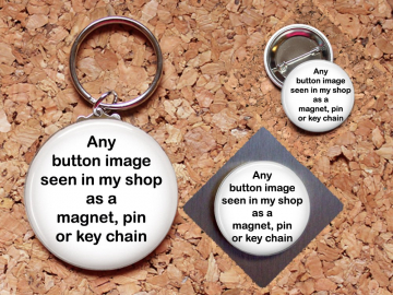 Magnet, Key Chain, Pin, Refrigerator Magnet, Key Ring, Brooch Pin, Any Design seen in the shop, Fridge Magnet, Key Holder, Stocking Stuffer